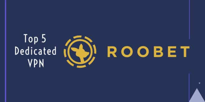 Top 5 Roobet Dedicated VPN